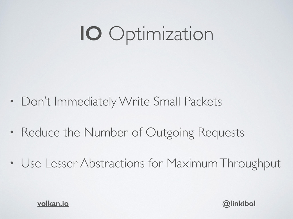 IO Optimization • Don't Immediately Write Small...