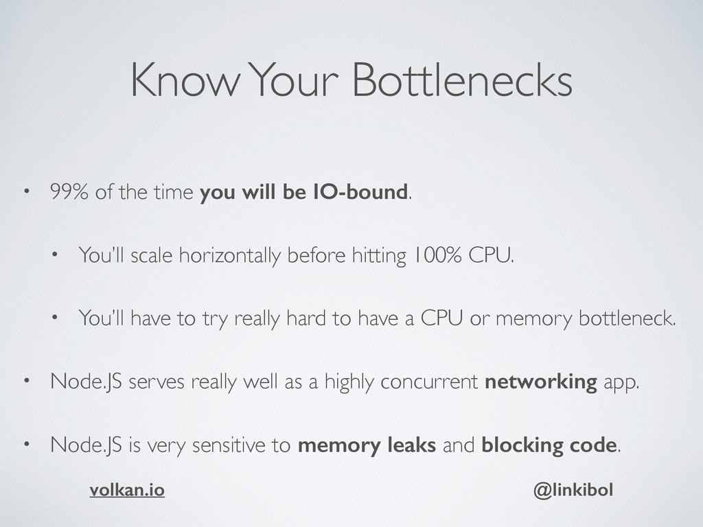 Know Your Bottlenecks • 99% of the time you wil...