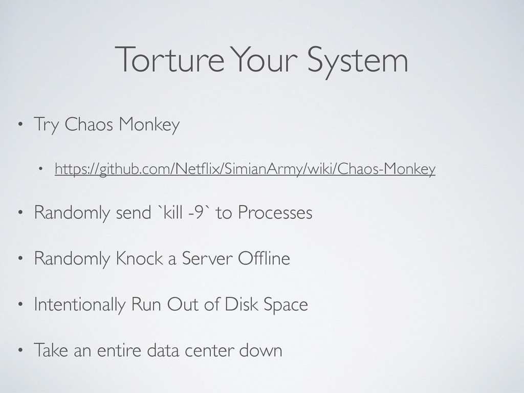 Torture Your System • Try Chaos Monkey • https:...