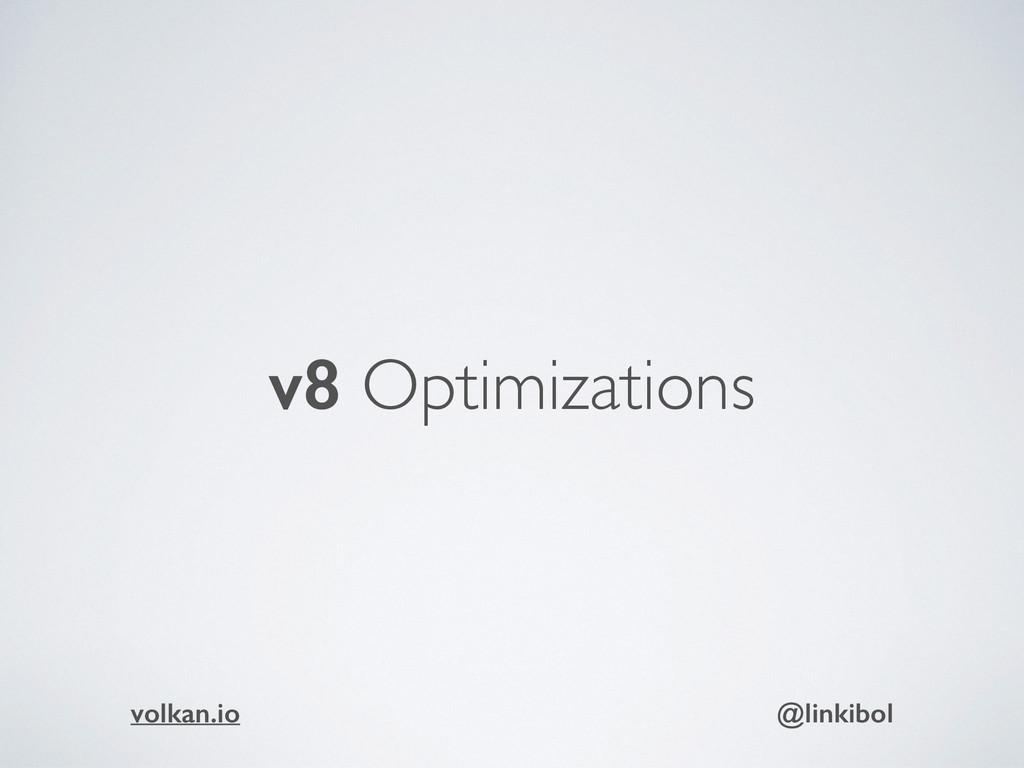 v8 Optimizations volkan.io @linkibol