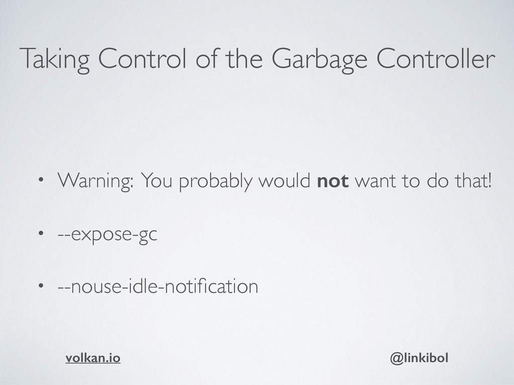 Taking Control of the Garbage Controller • Warn...