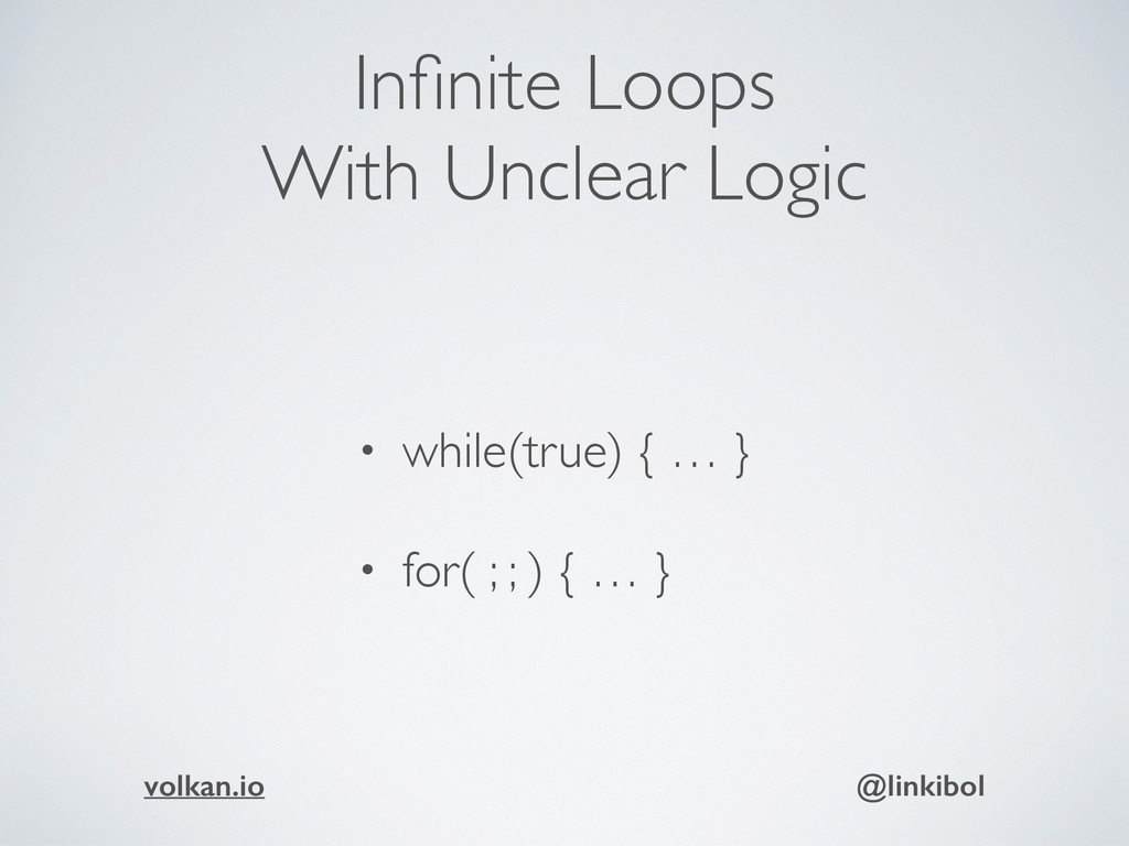 Infinite Loops With Unclear Logic • while(true) ...