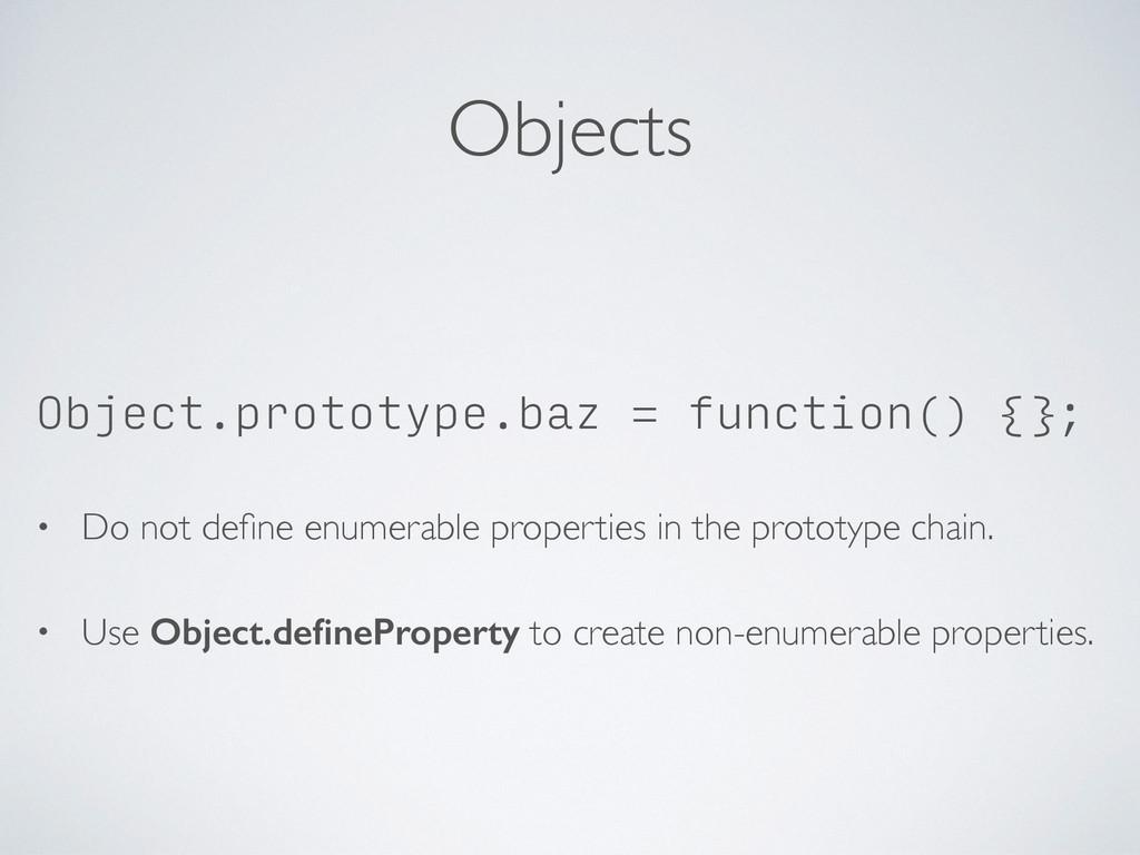 Objects Object.prototype.baz = function() {}; •...