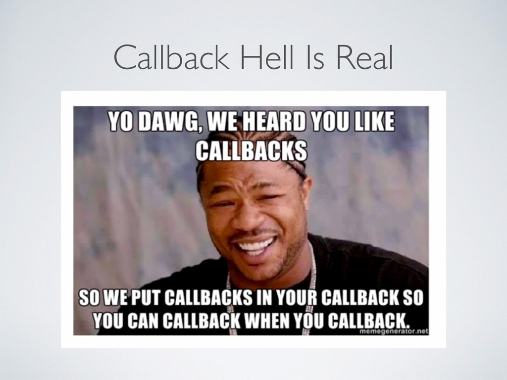 Callback Hell Is Real