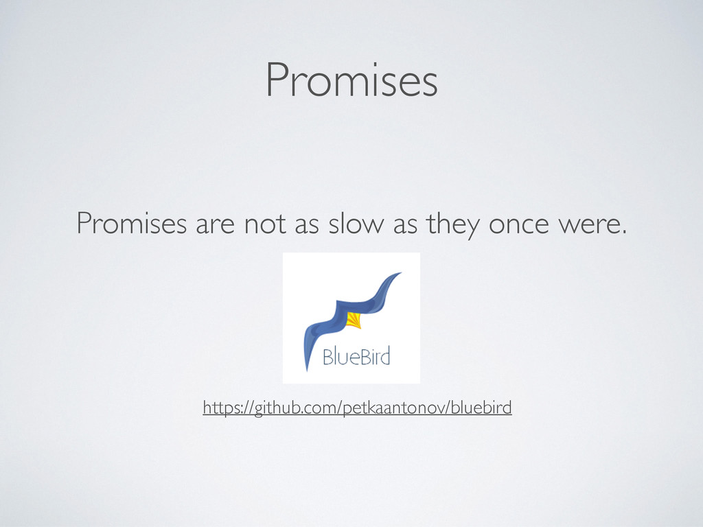 Promises Promises are not as slow as they once ...