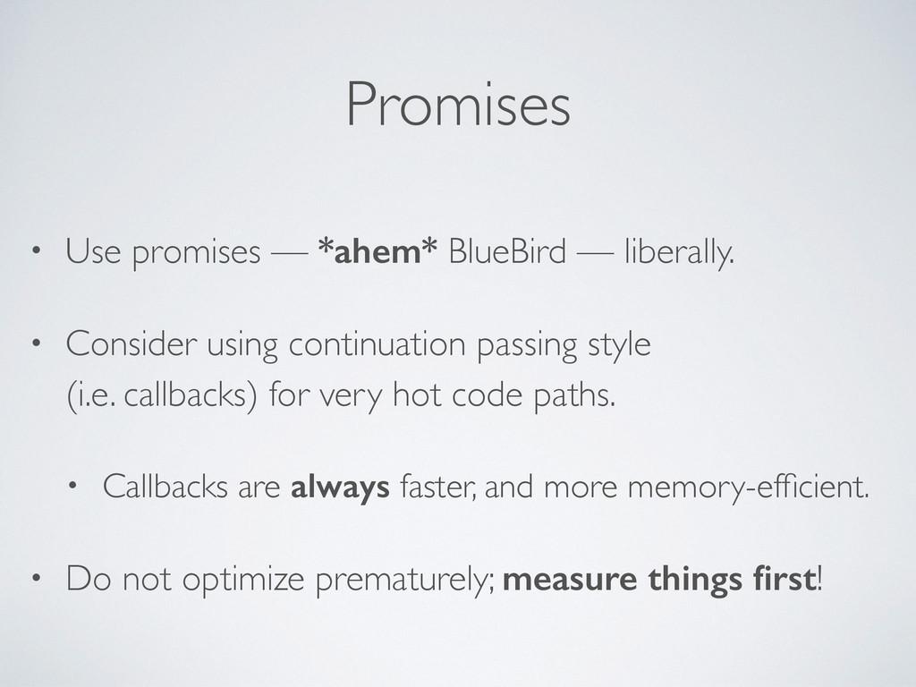 Promises • Use promises — *ahem* BlueBird — lib...