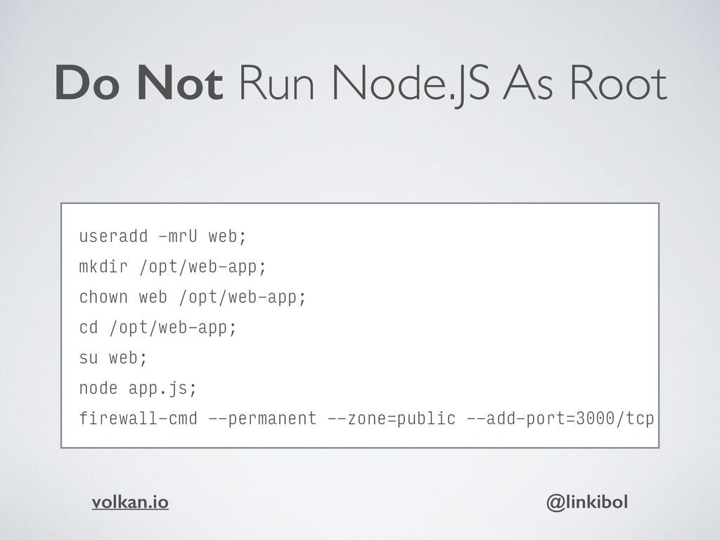 Do Not Run Node.JS As Root useradd -mrU web; m...