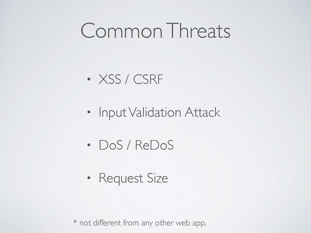 Common Threats • XSS / CSRF • Input Validation ...