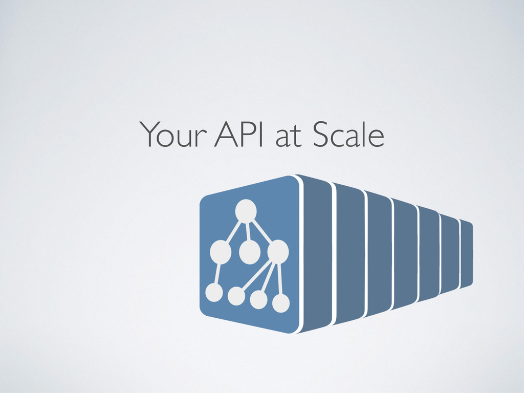 Your API at Scale