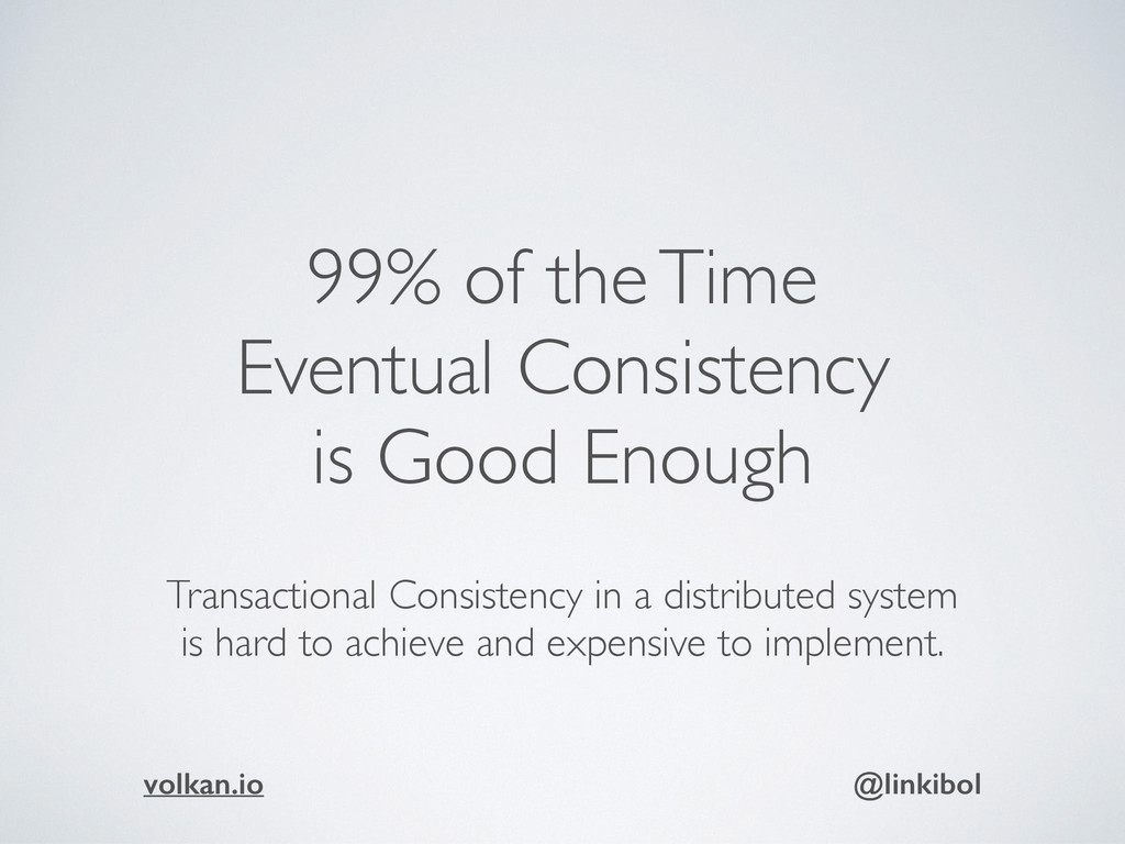 99% of the Time Eventual Consistency is Good En...