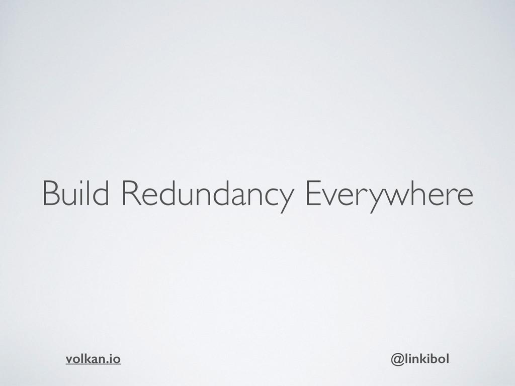Build Redundancy Everywhere volkan.io @linkibol