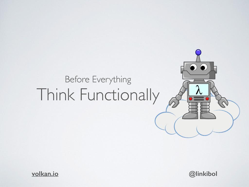Before Everything Think Functionally volkan.io ...