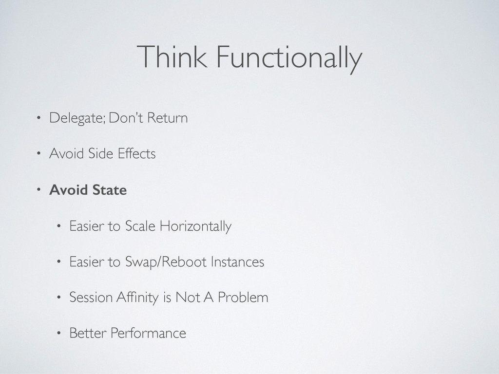 Think Functionally • Delegate; Don't Return • A...