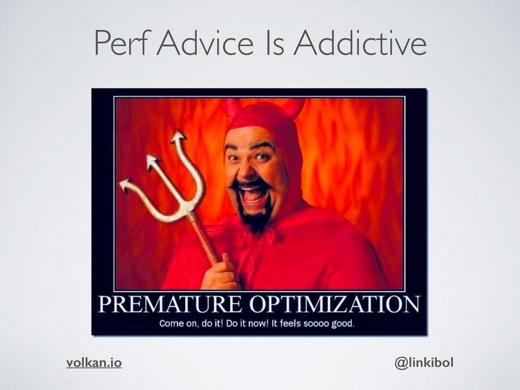 Perf Advice Is Addictive volkan.io @linkibol