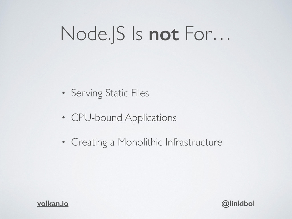 Node.JS Is not For… • Serving Static Files • CP...