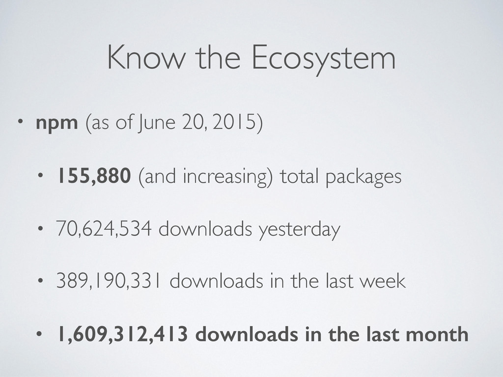 Know the Ecosystem • npm (as of June 20, 2015) ...