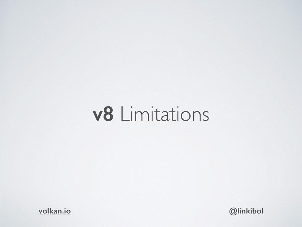 v8 Limitations volkan.io @linkibol