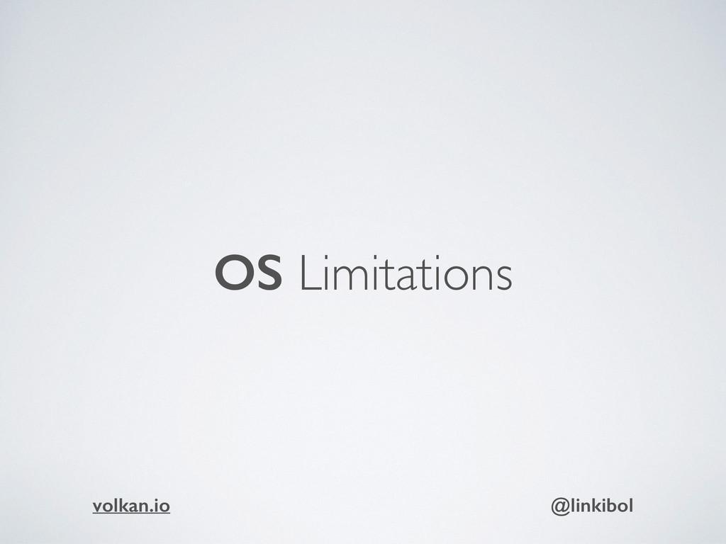OS Limitations volkan.io @linkibol