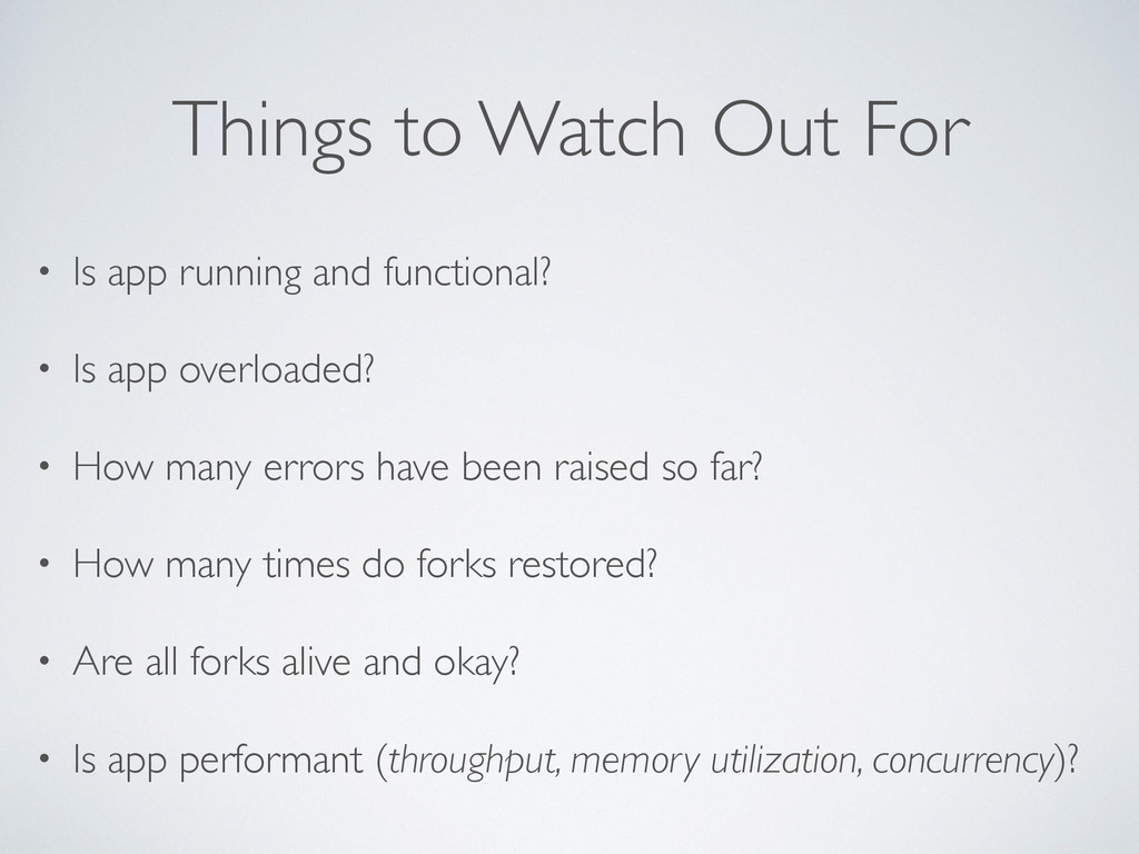 Things to Watch Out For • Is app running and fu...