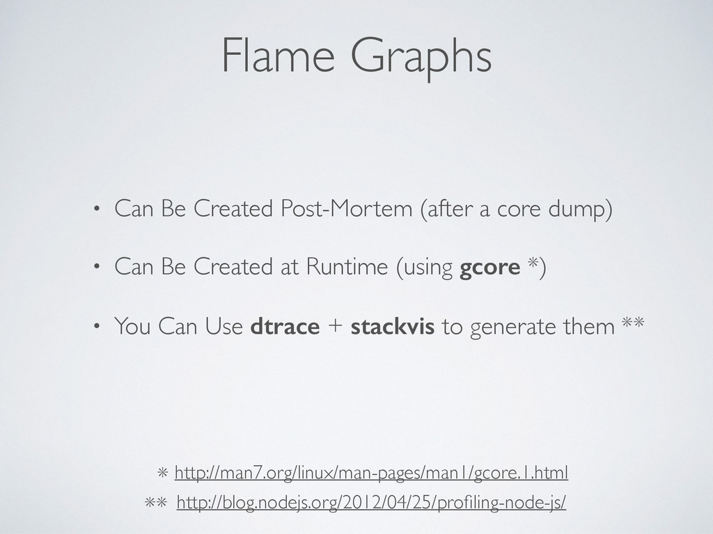 Flame Graphs • Can Be Created Post-Mortem (afte...
