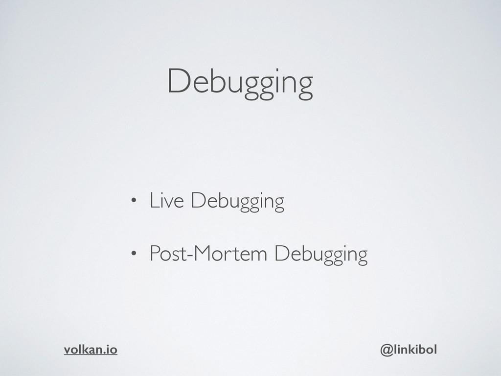 Debugging • Live Debugging • Post-Mortem Debugg...