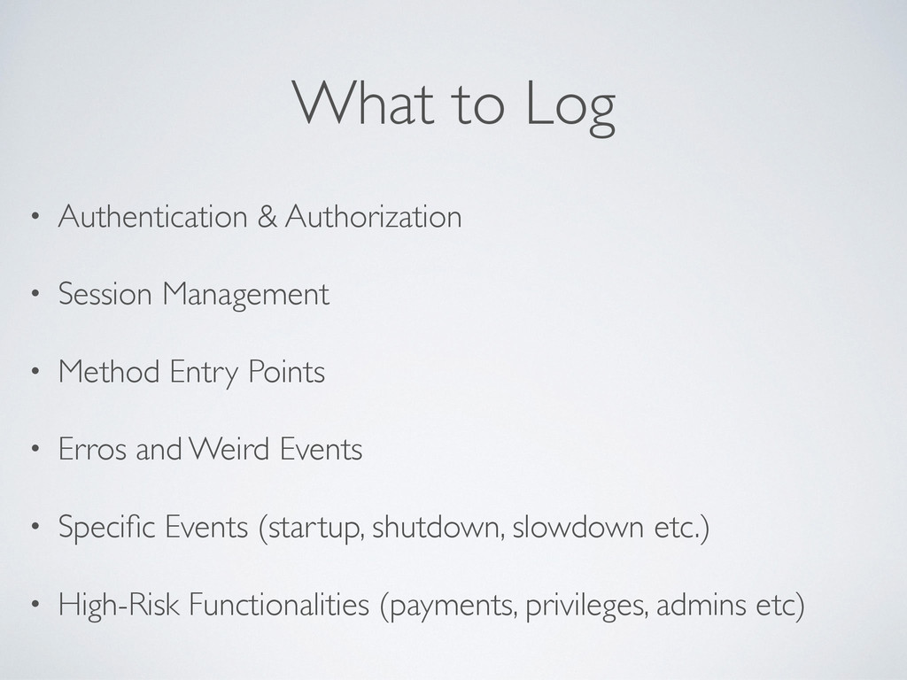 What to Log • Authentication & Authorization • ...
