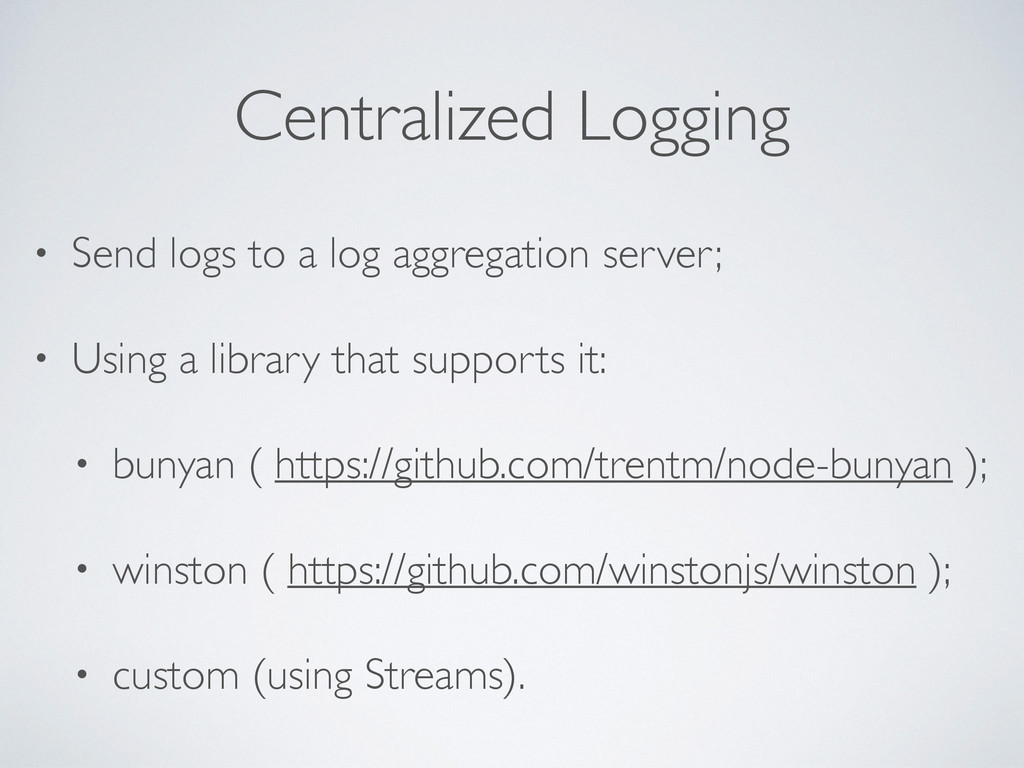 Centralized Logging • Send logs to a log aggreg...