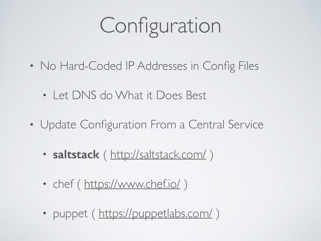 • No Hard-Coded IP Addresses in Config Files • L...