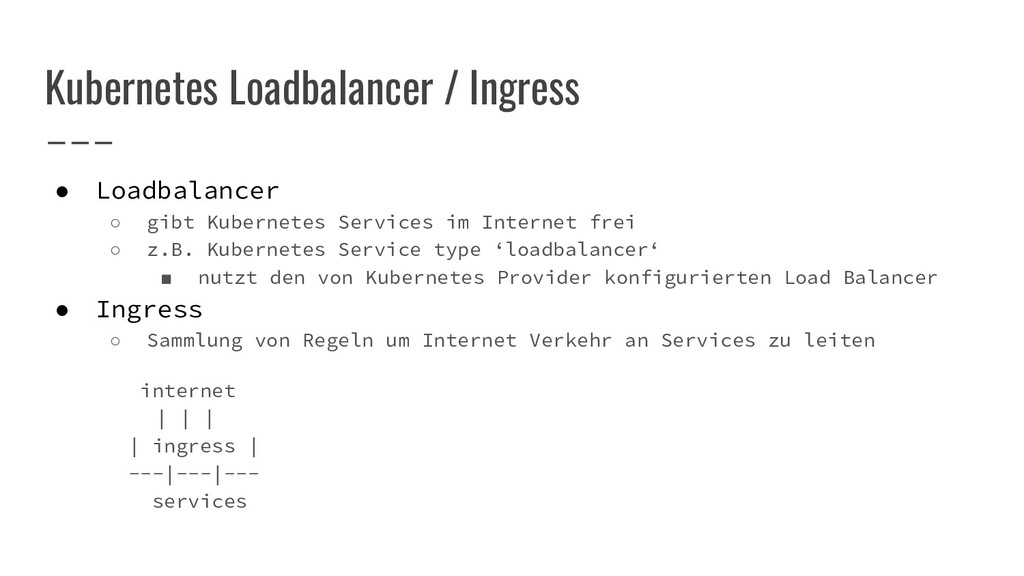 Kubernetes Loadbalancer / Ingress ● Loadbalance...