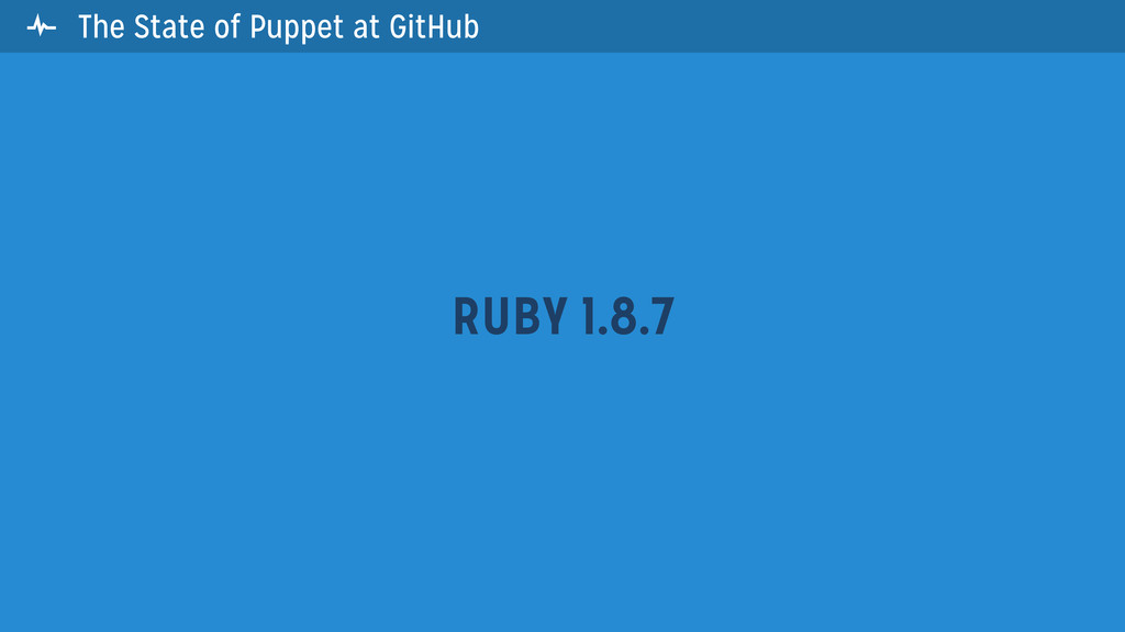 The State of Puppet at GitHub RUBY 1.8.7 