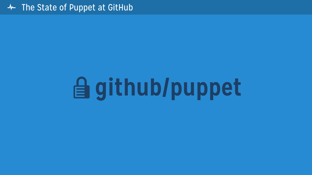  The State of Puppet at GitHub github/puppet 