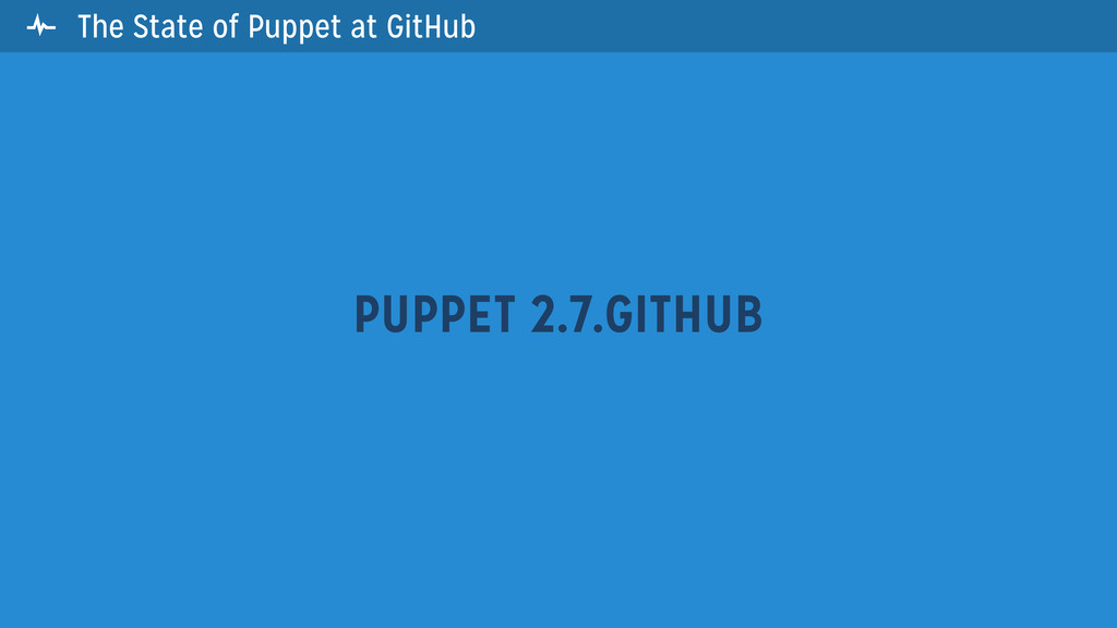 The State of Puppet at GitHub PUPPET 2.7.GITHUB...