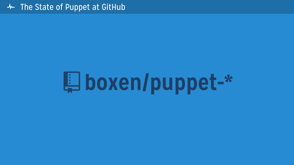  The State of Puppet at GitHub boxen/puppet-* 