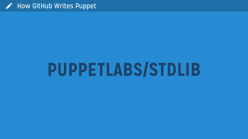  How GitHub Writes Puppet PUPPETLABS/STDLIB