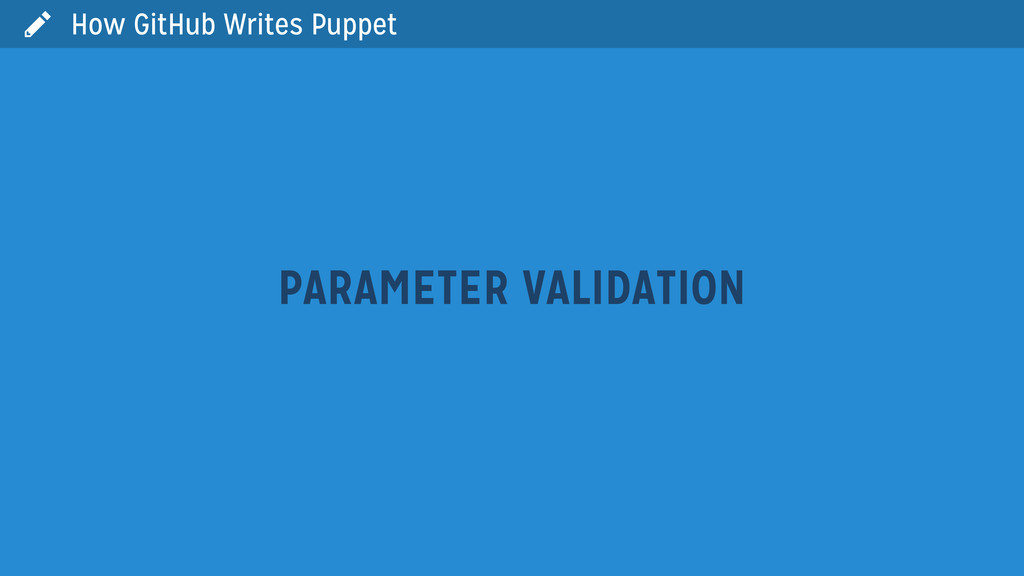  How GitHub Writes Puppet PARAMETER VALIDATION