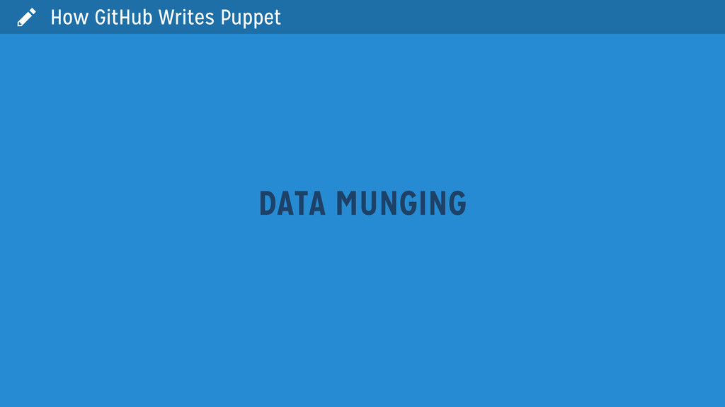  How GitHub Writes Puppet DATA MUNGING