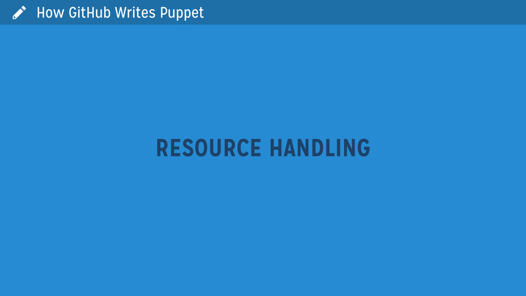  How GitHub Writes Puppet RESOURCE HANDLING