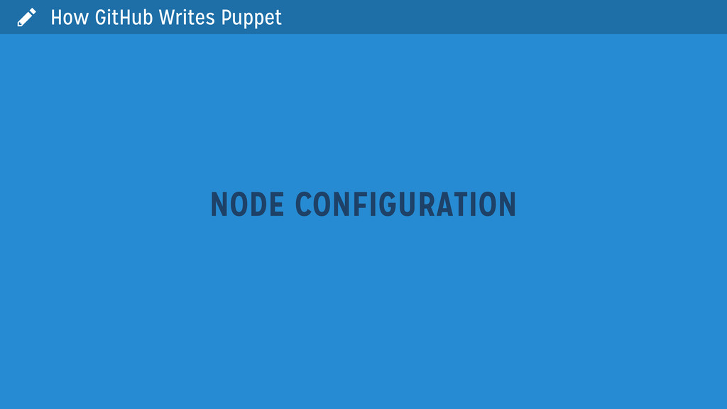  How GitHub Writes Puppet NODE CONFIGURATION
