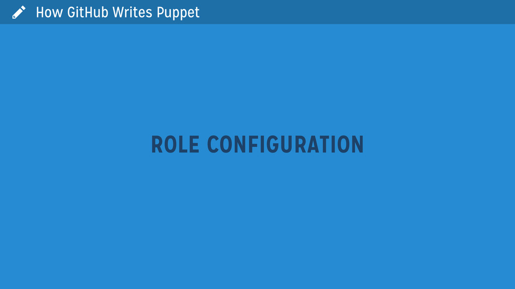  How GitHub Writes Puppet ROLE CONFIGURATION