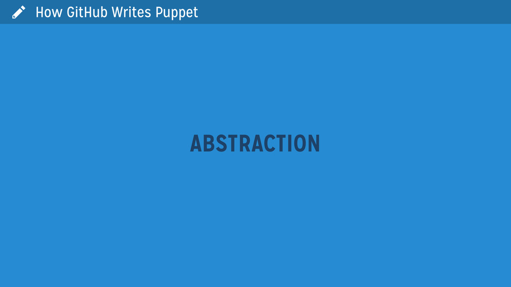  ABSTRACTION How GitHub Writes Puppet