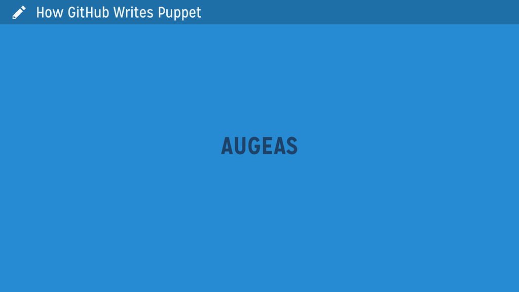  AUGEAS How GitHub Writes Puppet