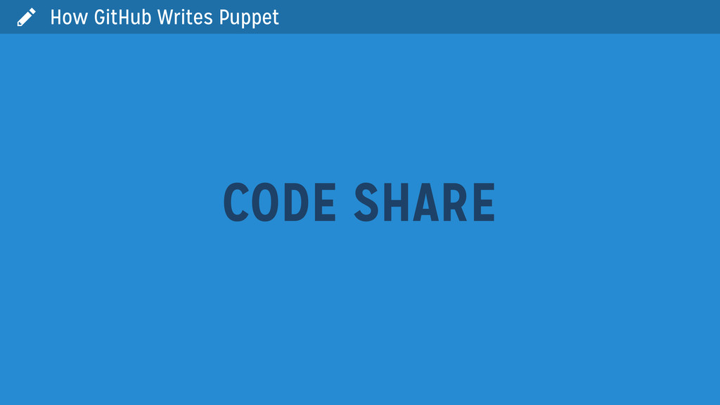  How GitHub Writes Puppet CODE SHARE