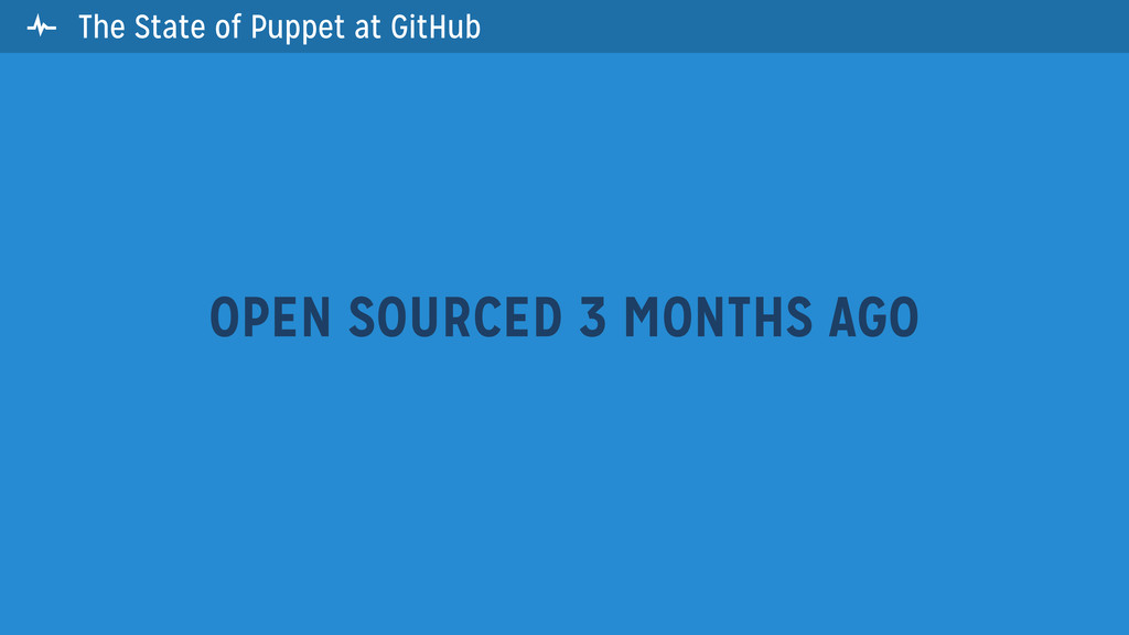  The State of Puppet at GitHub OPEN SOURCED 3 ...