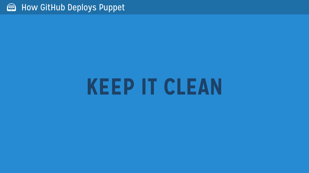 KEEP IT CLEAN  How GitHub Deploys Puppet