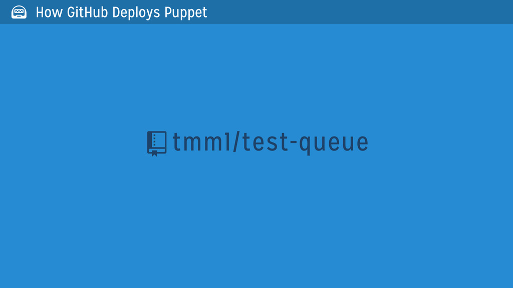 tmm1/test-queue   How GitHub Deploys Puppet