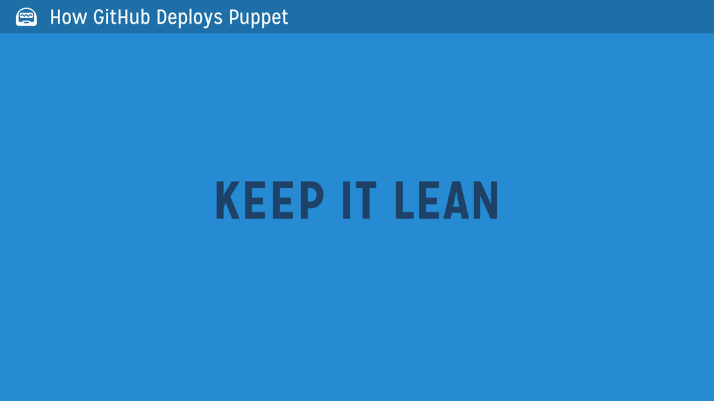 KEEP IT LEAN  How GitHub Deploys Puppet