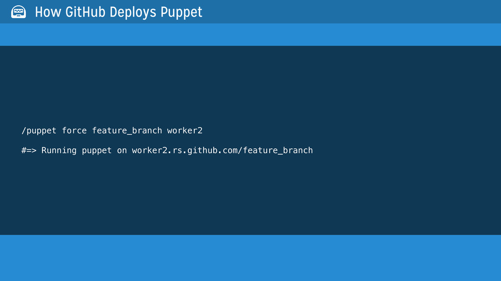 /puppet force feature_branch worker2 #=> Runnin...