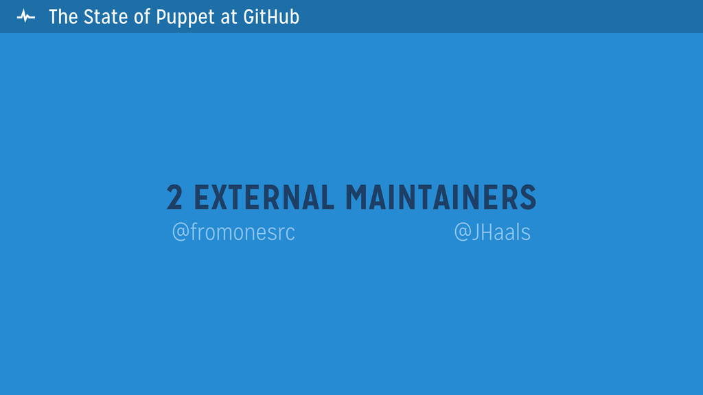  The State of Puppet at GitHub 2 EXTERNAL MAIN...