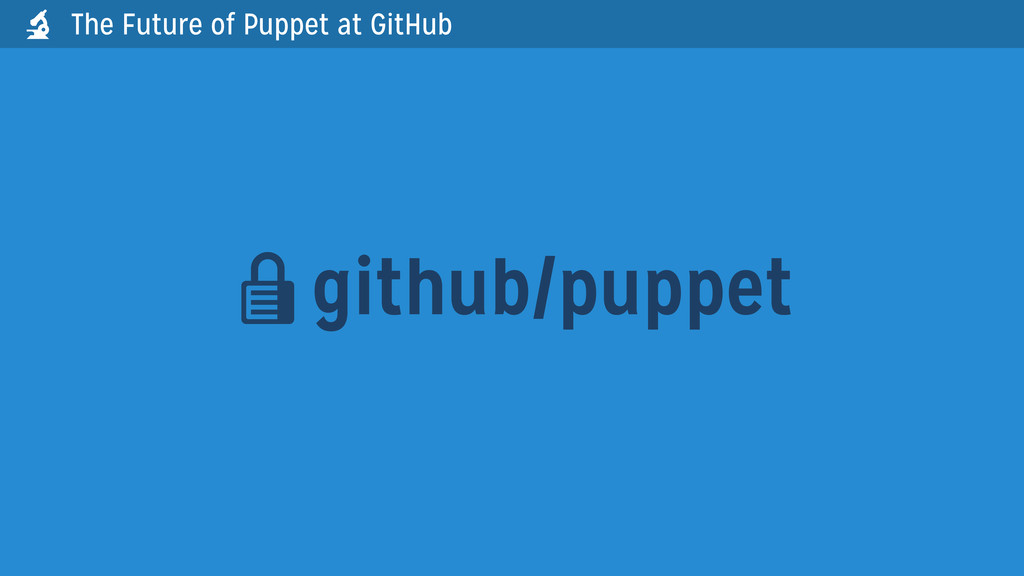 github/puppet  The Future of Puppet at GitHub 