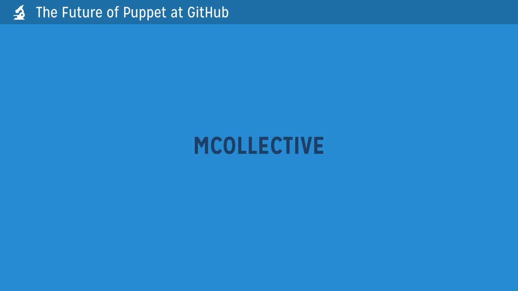 The Future of Puppet at GitHub MCOLLECTIVE 